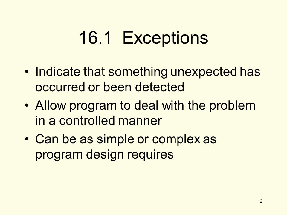 3 Exceptions - Terminology Exception: object or value that signals an error Throw an exception: send a signal that an error has occurred Catch/Handle an exception: process the exception; interpret the signal