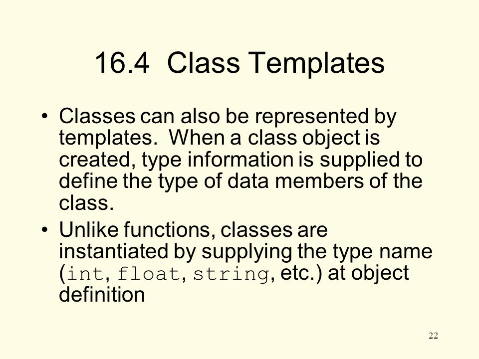 22 16.4 Class Templates Classes can also be represented by templates.