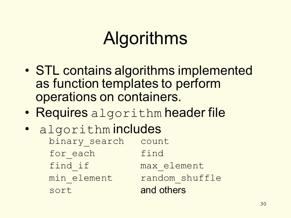 30 Algorithms STL contains algorithms implemented as function templates to perform operations on containers.