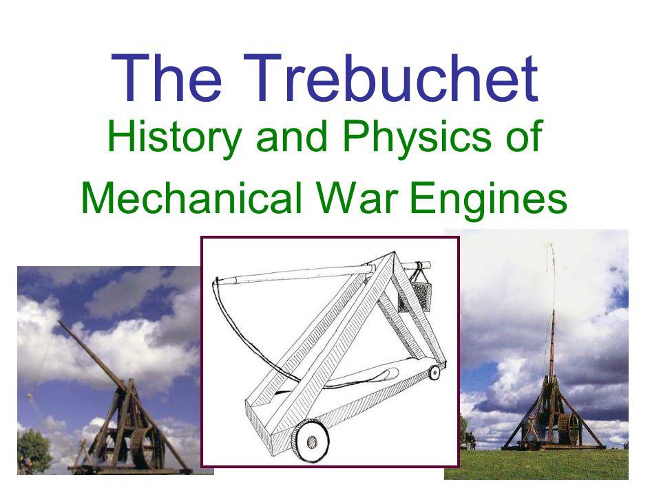 1 The Trebuchet History and Physics of Mechanical War Engines
