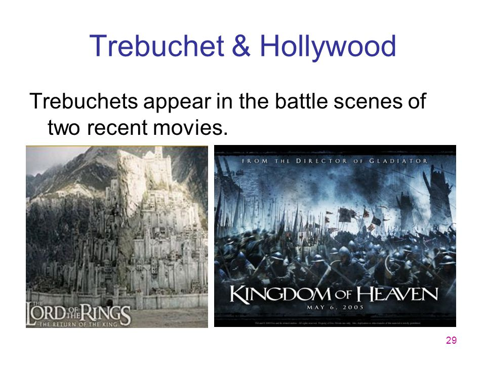 29 Trebuchet & Hollywood Trebuchets appear in the battle scenes of two recent movies.
