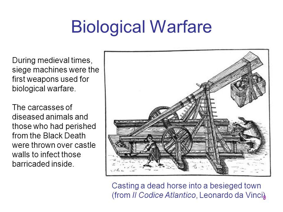 9 Biological Warfare Casting a dead horse into a besieged town (from Il Codice Atlantico, Leonardo da Vinci) During medieval times, siege machines wer