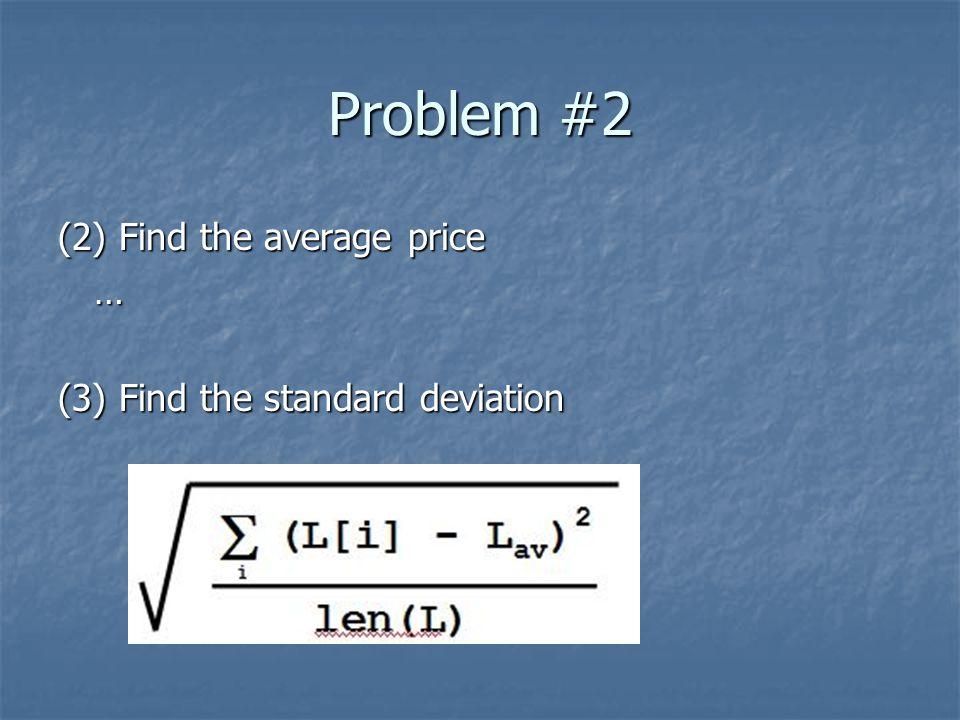 Problem #2 (2) Find the average price … (3) Find the standard deviation