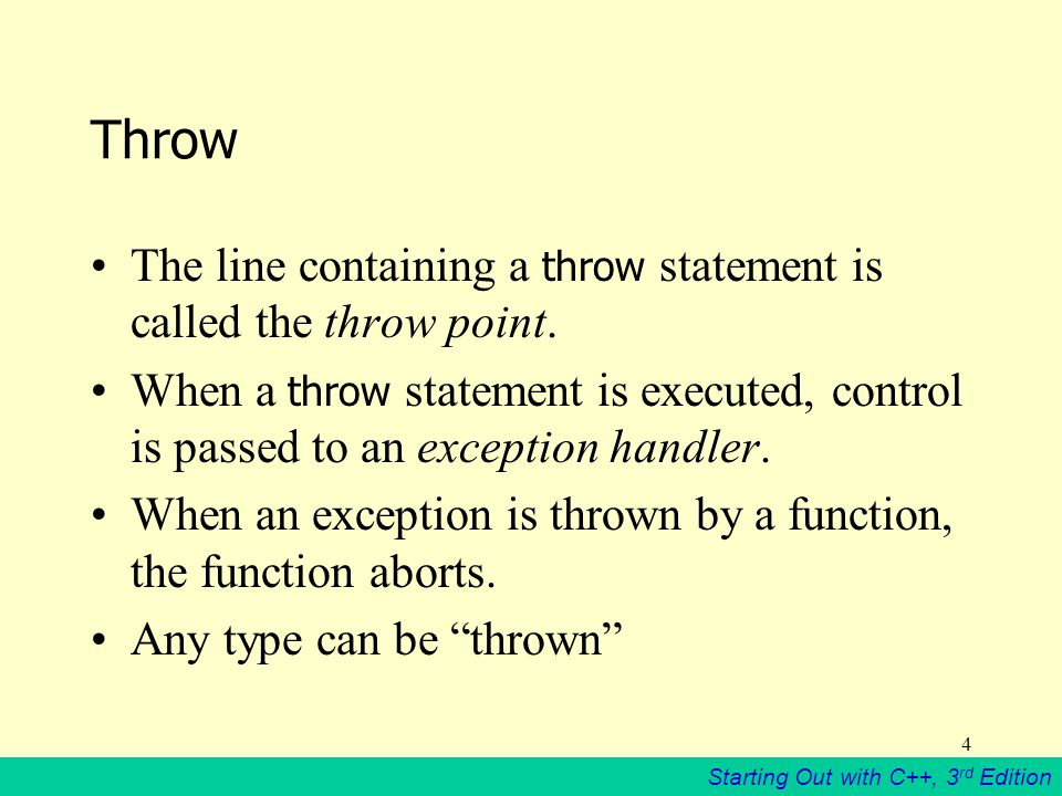 Starting Out with C++, 3 rd Edition 4 Throw The line containing a throw statement is called the throw point.