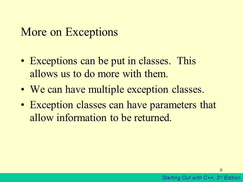 Starting Out with C++, 3 rd Edition 9 More on Exceptions Exceptions can be put in classes.