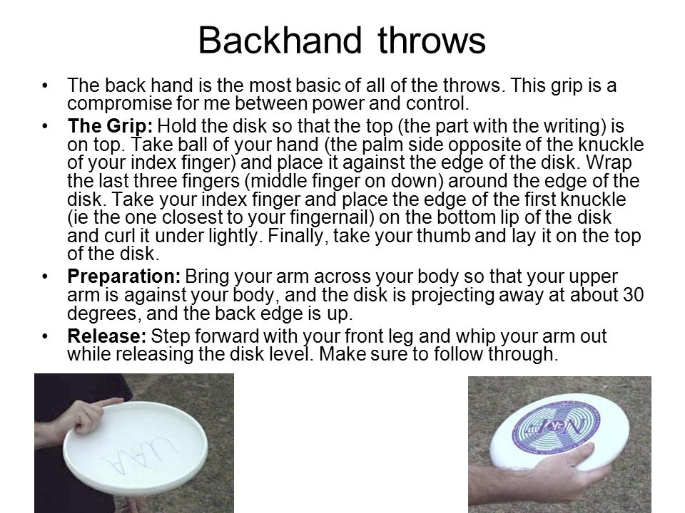 Backhand throws The back hand is the most basic of all of the throws.