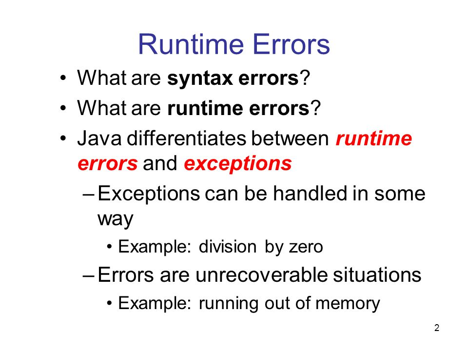 2 Runtime Errors What are syntax errors. What are runtime errors.