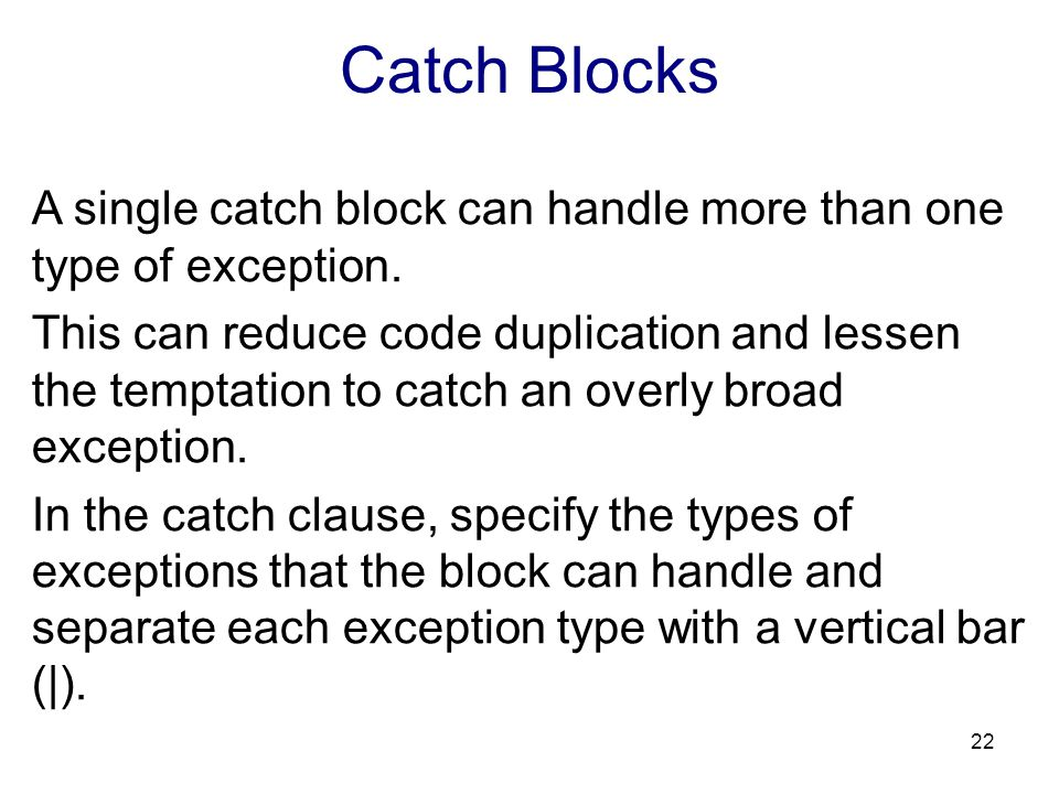 Catch Blocks A single catch block can handle more than one type of exception.