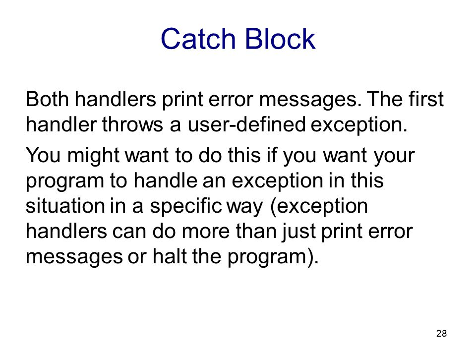 Catch Block Both handlers print error messages. The first handler throws a user-defined exception.