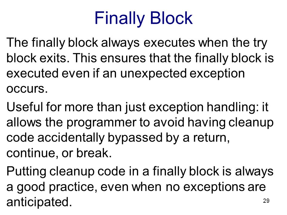 Finally Block The finally block always executes when the try block exits.