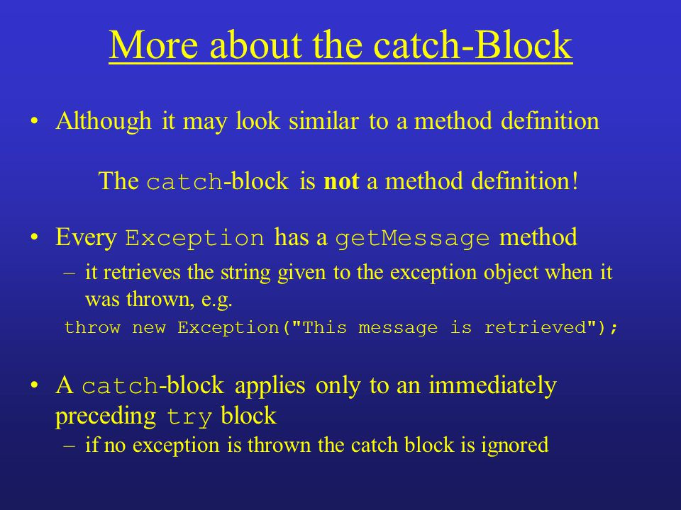 More about the catch-Block Although it may look similar to a method definition The catch -block is not a method definition! Every Exception has a getM