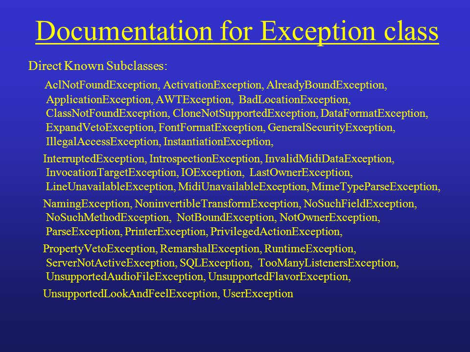 Documentation for Exception class Direct Known Subclasses: AclNotFoundException, ActivationException, AlreadyBoundException, ApplicationException, AWT