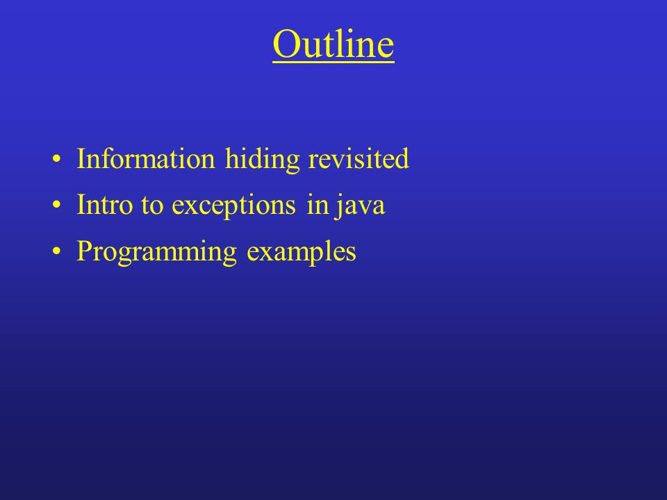 Outline Information hiding revisited Intro to exceptions in java Programming examples