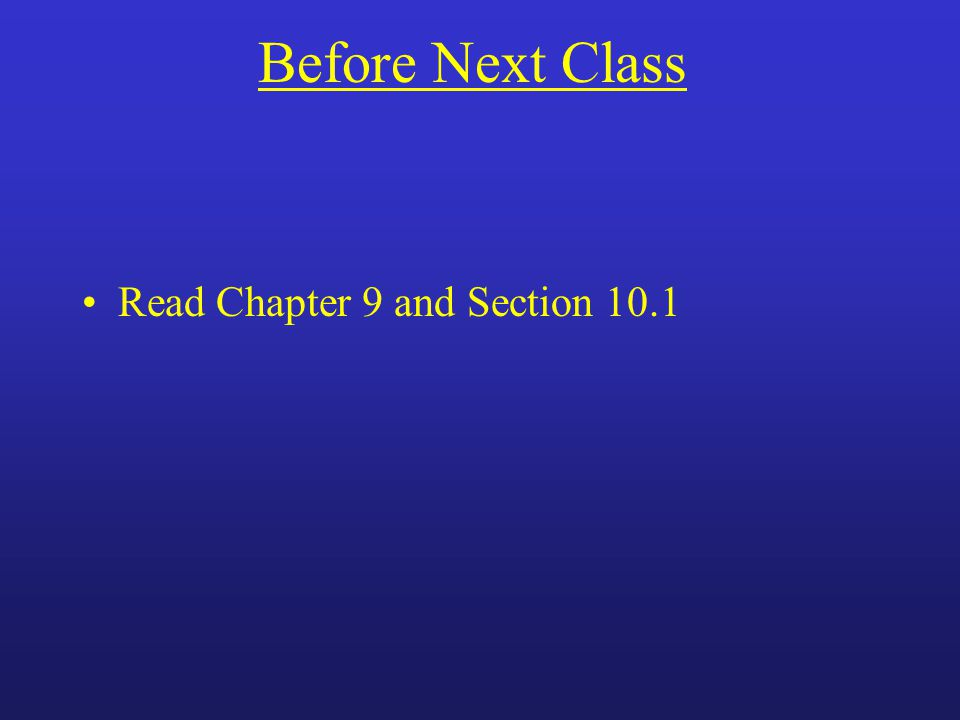 Before Next Class Read Chapter 9 and Section 10.1