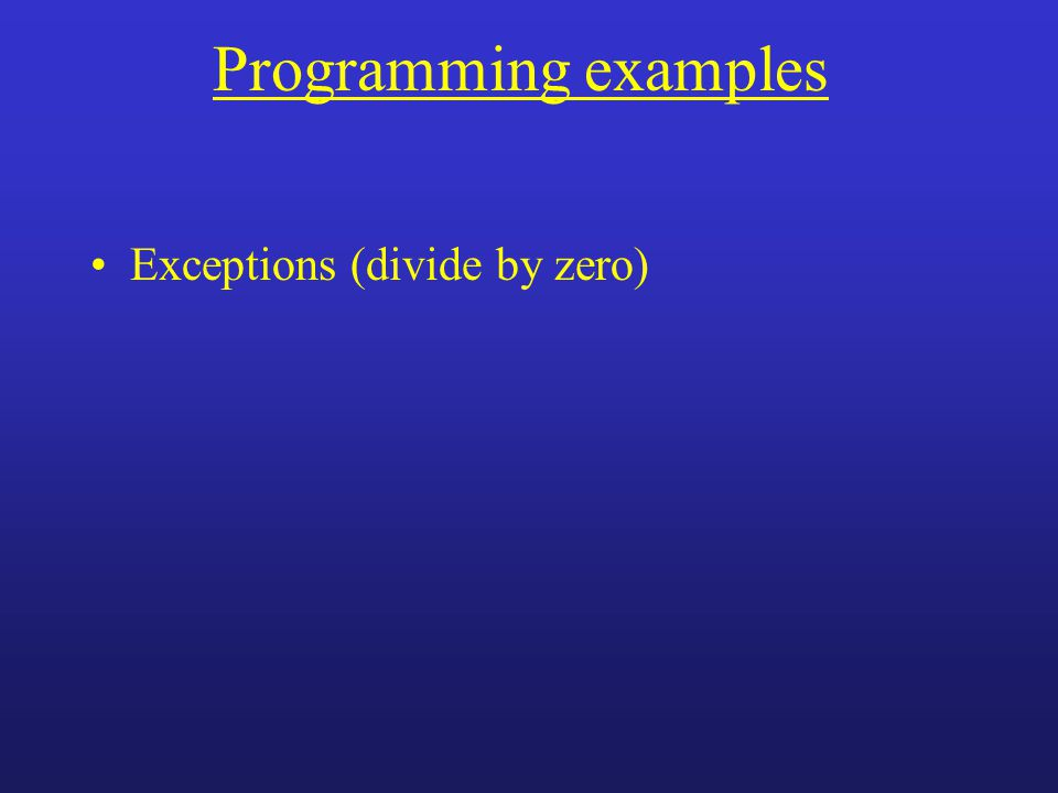 Programming examples Exceptions (divide by zero)