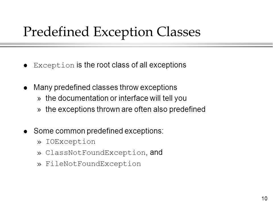 10 Predefined Exception Classes Exception is the root class of all exceptions l Many predefined classes throw exceptions »the documentation or interfa