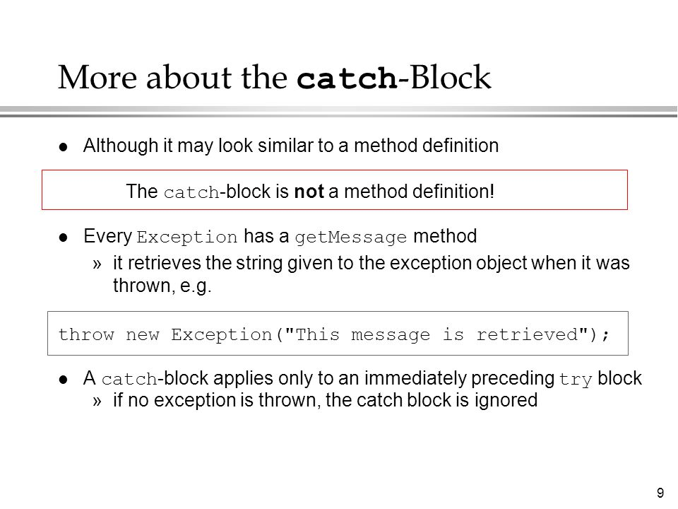 9 More about the catch -Block l Although it may look similar to a method definition The catch -block is not a method definition! Every Exception has a