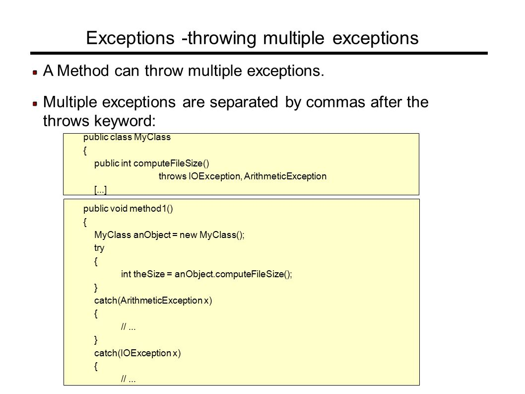 Exceptions -catching multiple exceptions Each try block can catch multiple exceptions.