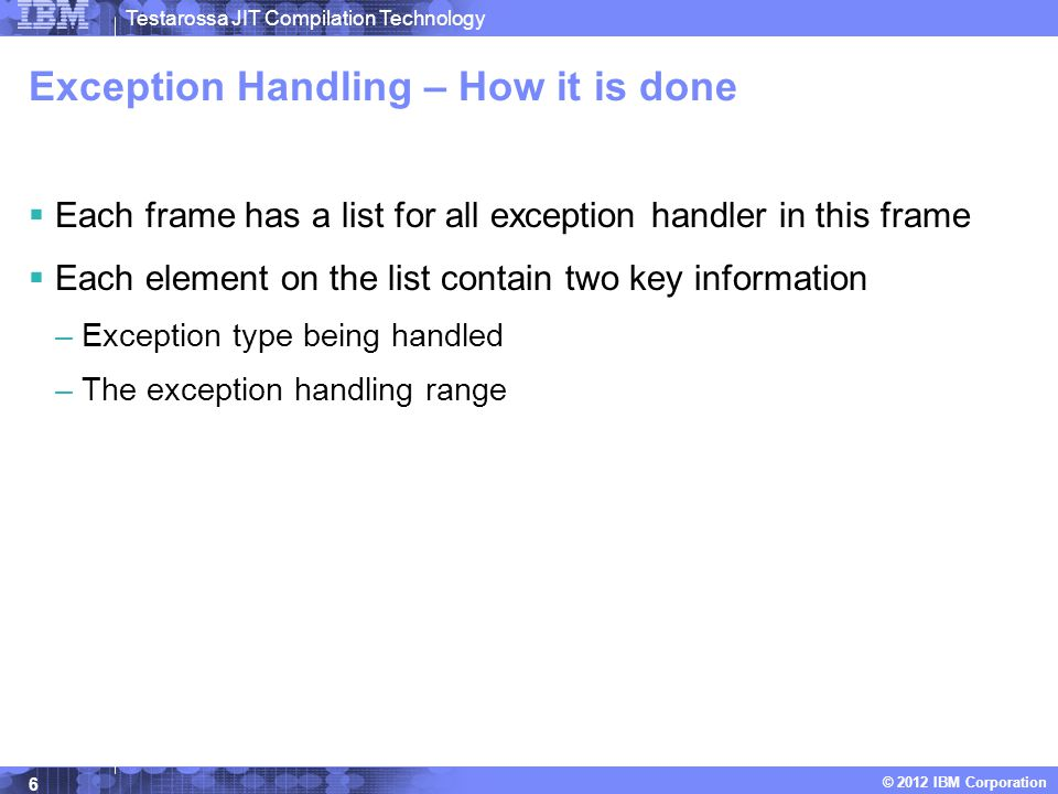 Testarossa JIT Compilation Technology © 2012 IBM Corporation Exception Handling – How it is done cont.