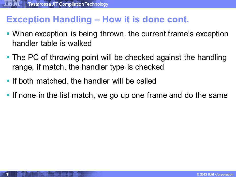 Testarossa JIT Compilation Technology © 2012 IBM Corporation Exception Handling – How it is done cont.  When exception is being thrown, the current f