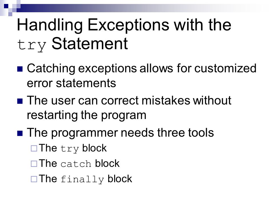 Handling Exceptions with the try Statement Catching exceptions allows for customized error statements The user can correct mistakes without restarting