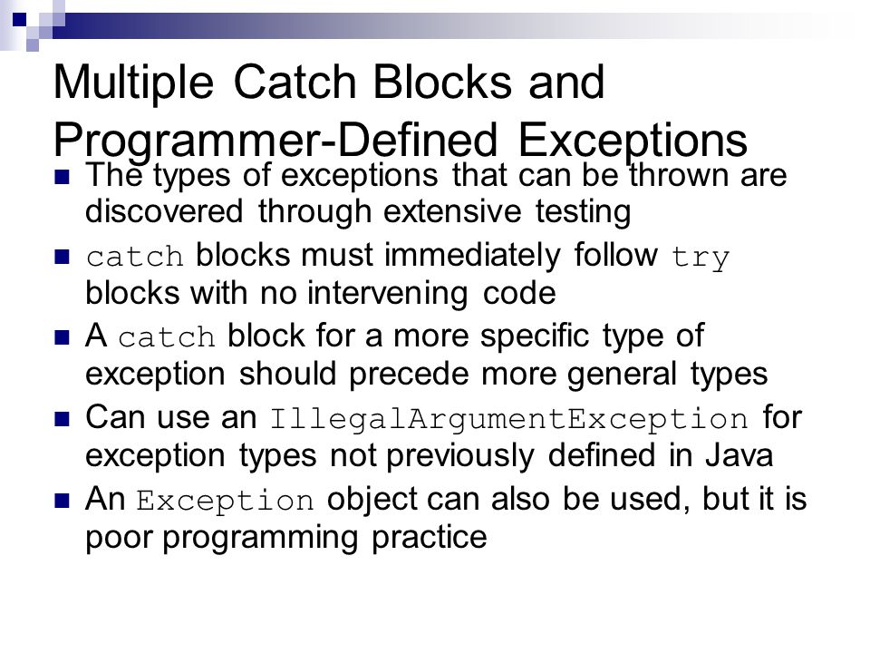 Multiple Catch Blocks and Programmer-Defined Exceptions The types of exceptions that can be thrown are discovered through extensive testing catch bloc