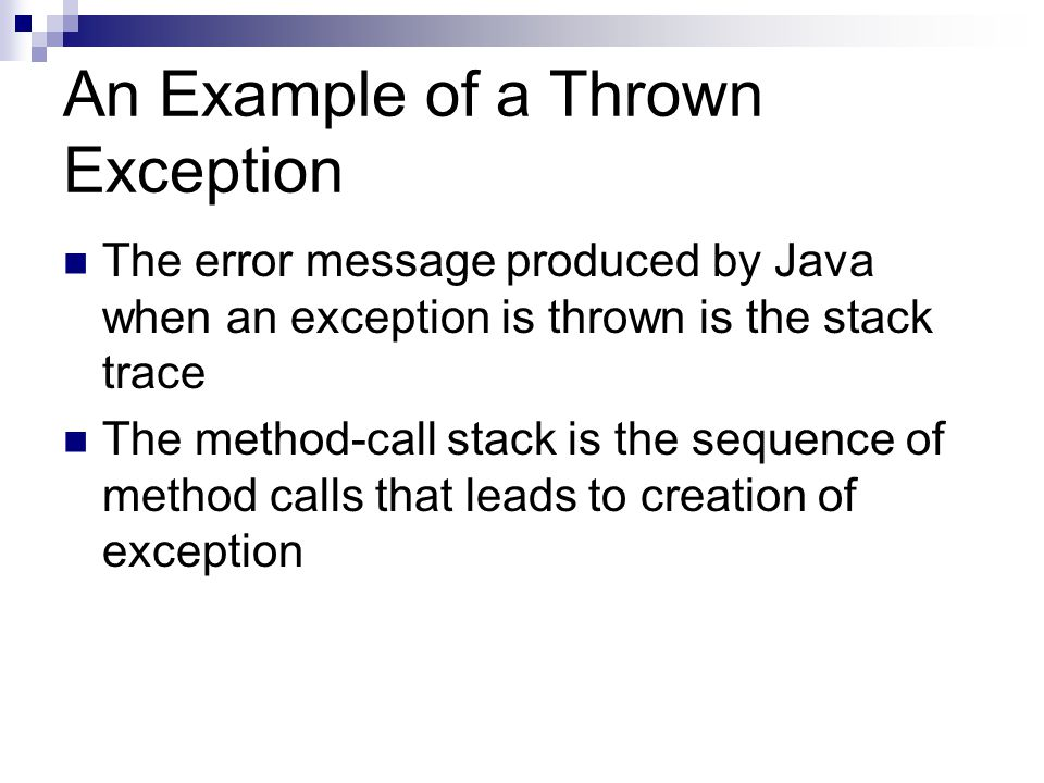 An Example of a Thrown Exception The error message produced by Java when an exception is thrown is the stack trace The method-call stack is the sequen