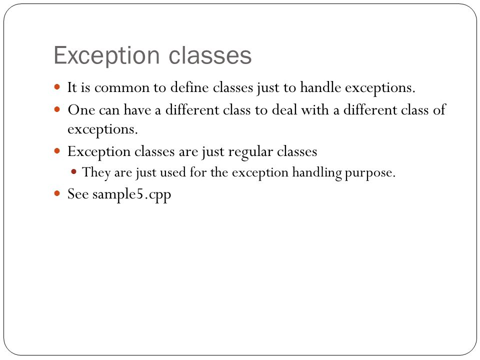 Exception classes It is common to define classes just to handle exceptions.