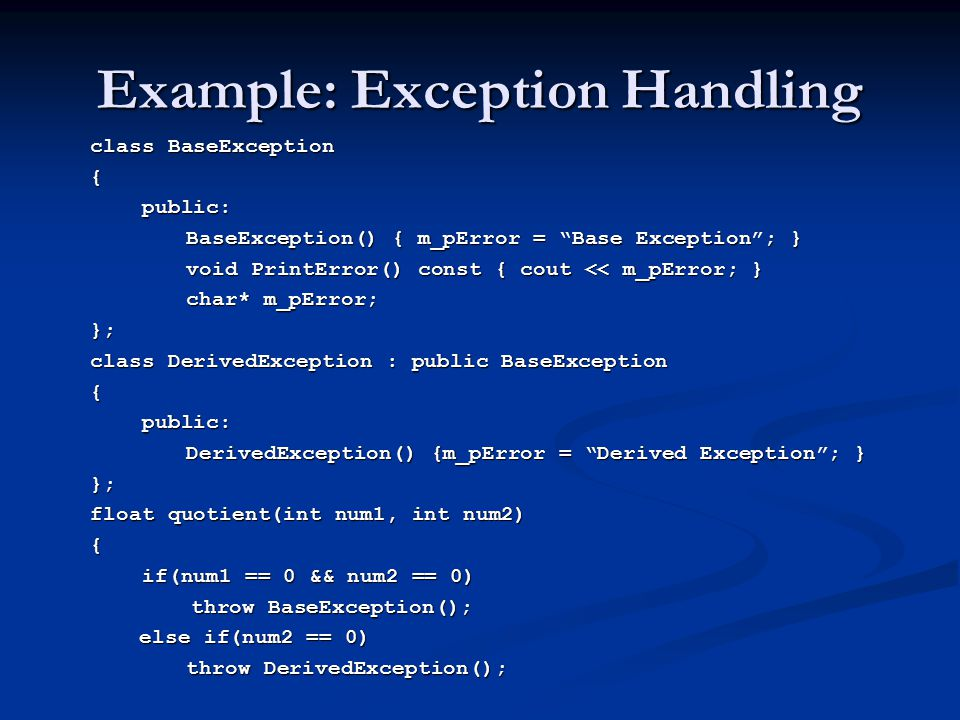 "Example: Exception Handling class BaseException { public: public: BaseException() { m_pError = ""Base Exception""; } void PrintError() const { cout << m"