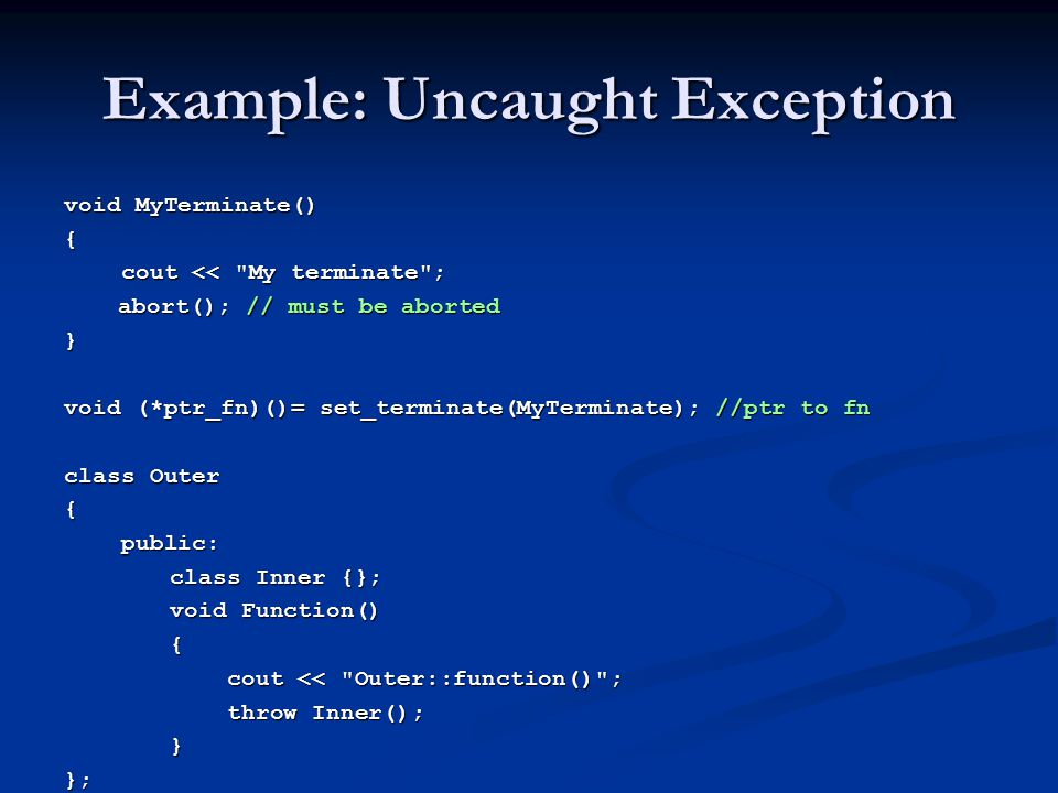 Example: Uncaught Exception void MyTerminate() { cout <<