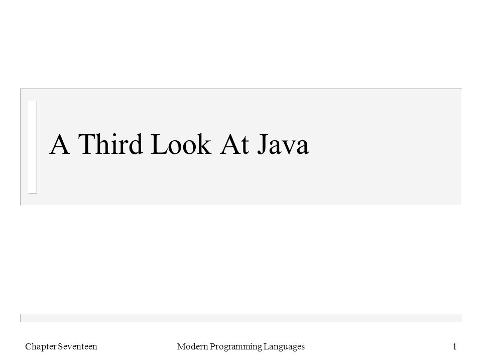 Chapter SeventeenModern Programming Languages1 A Third Look At Java