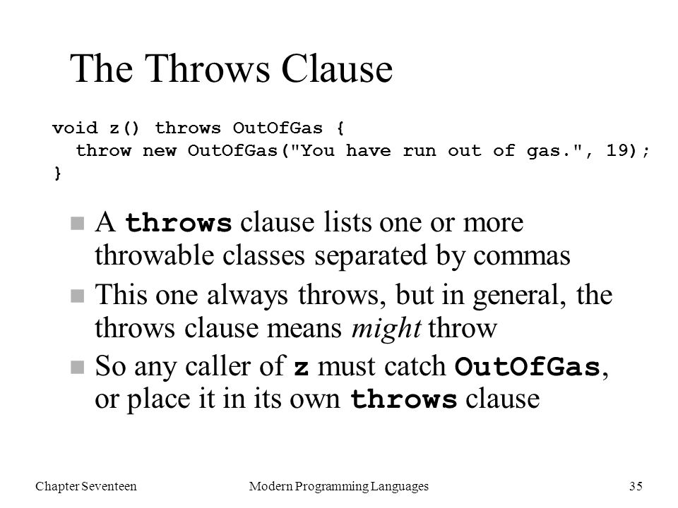 Chapter SeventeenModern Programming Languages36 If z declares that it throws OutOfGas … …then y must catch it, or declare it throws it too… …and so on all the way back to f