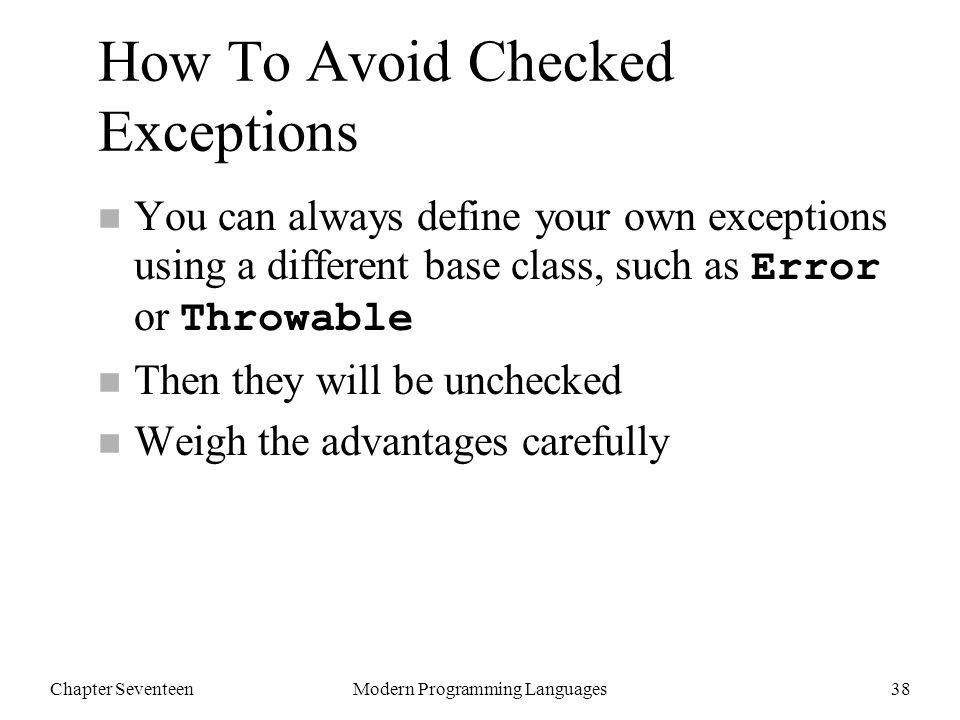 Chapter SeventeenModern Programming Languages39 Outline n 17.2 Throwable classes n 17.3 Catching exceptions n 17.4 Throwing exceptions n 17.5 Checked exceptions n 17.6 Error handling n 17.7 Finally n 17.8 Farewell to Java