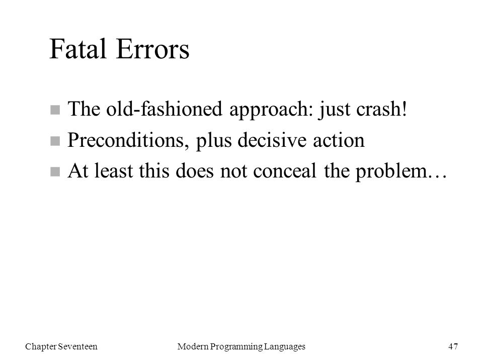 Chapter SeventeenModern Programming Languages47 Fatal Errors n The old-fashioned approach: just crash.