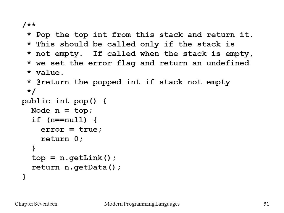 Chapter SeventeenModern Programming Languages52 /** * Return the error flag for this stack.