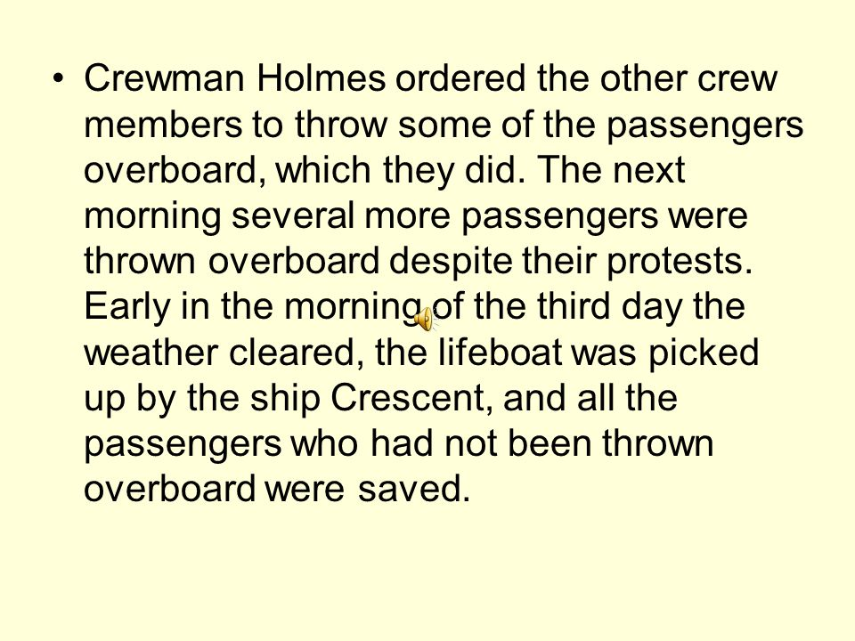 Crewman Holmes ordered the other crew members to throw some of the passengers overboard, which they did.