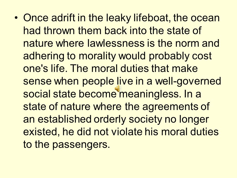 Once adrift in the leaky lifeboat, the ocean had thrown them back into the state of nature where lawlessness is the norm and adhering to morality would probably cost one s life.