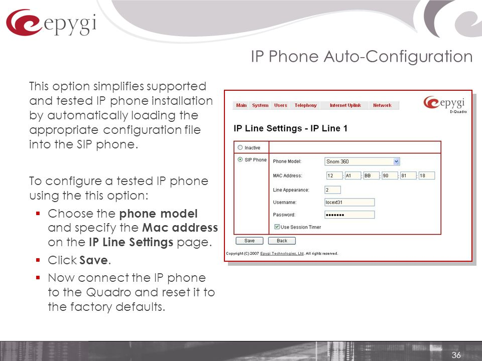 36 IP Phone Auto-Configuration This option simplifies supported and tested IP phone installation by automatically loading the appropriate configuration file into the SIP phone.