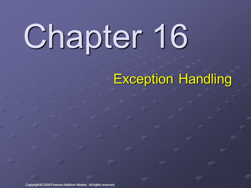 Copyright © 2008 Pearson Addison-Wesley. All rights reserved. Chapter 16 Exception Handling