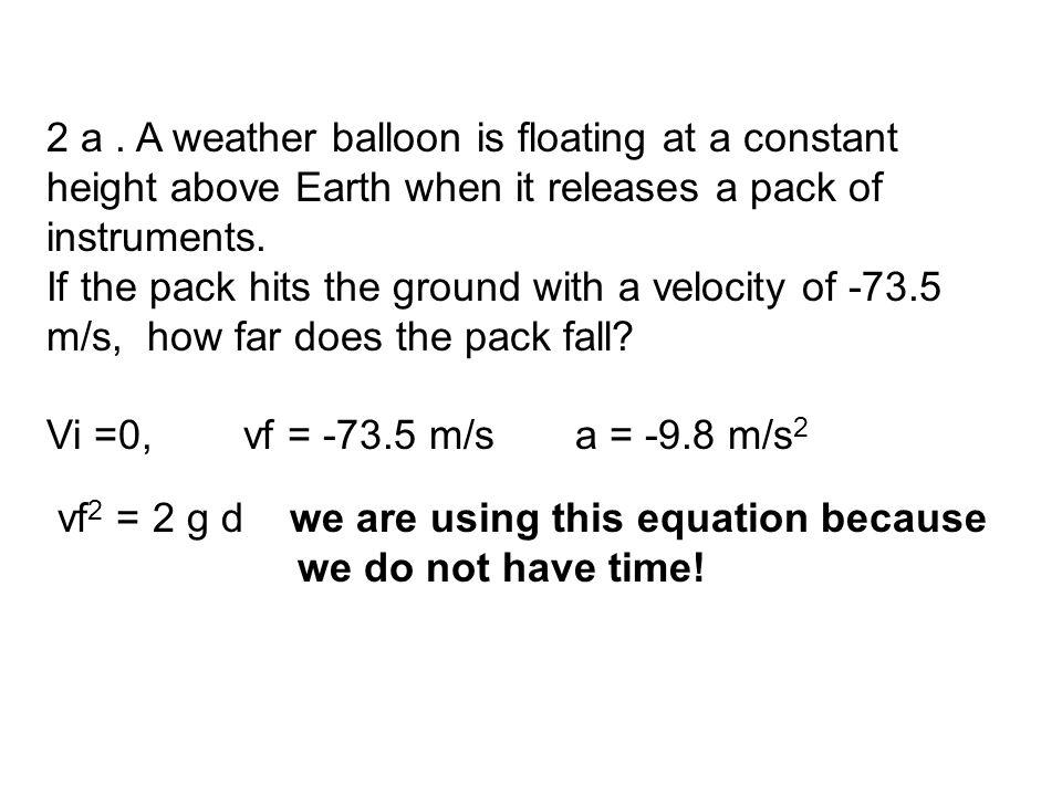 2b. How long does the pack fall? vi = 0, vf = -73.5 m/s a = -9.8m/s 2 d = 276 m vf = g ∆t g = g