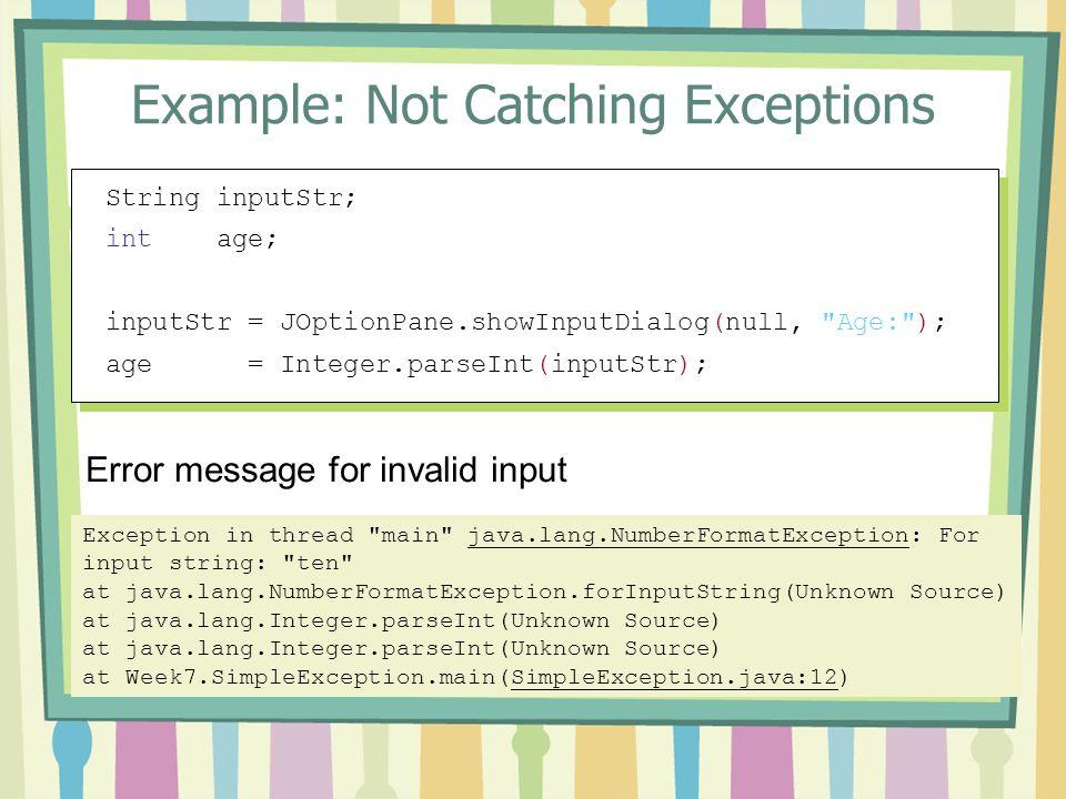 Example: Not Catching Exceptions String inputStr; int age; inputStr = JOptionPane.showInputDialog(null,