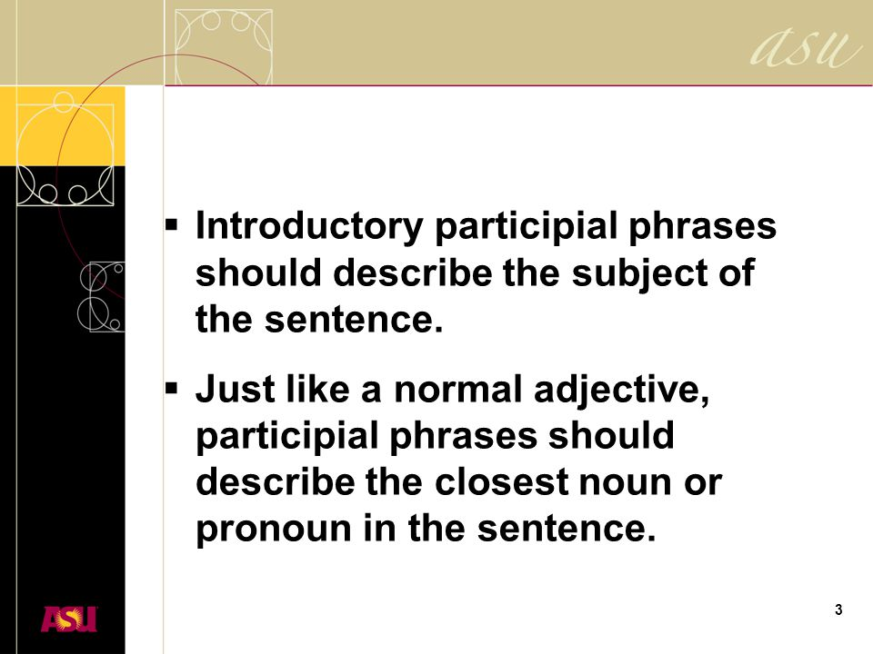 3  Introductory participial phrases should describe the subject of the sentence.