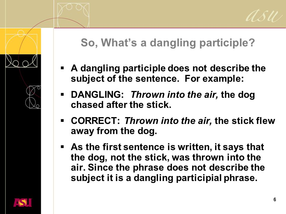 6 So, What's a dangling participle.