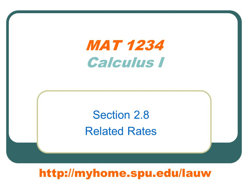 MAT 1234 Calculus I Section 2.8 Related Rates http://myhome.spu.edu/lauw