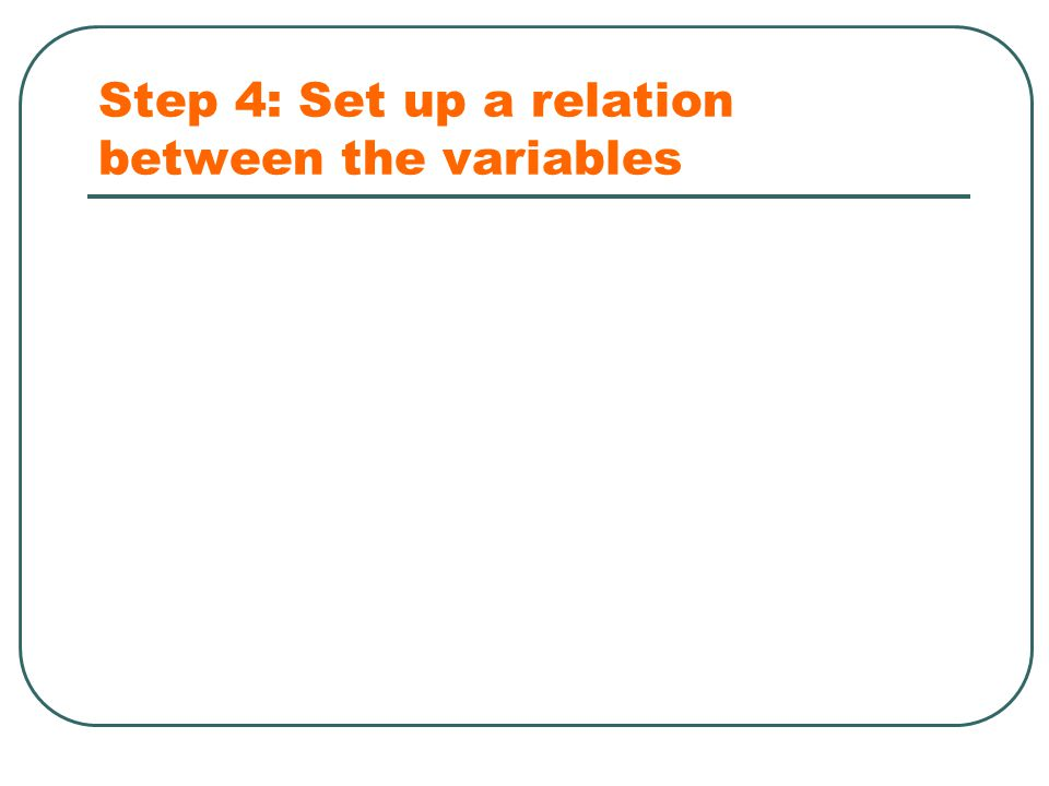 Step 4: Set up a relation between the variables