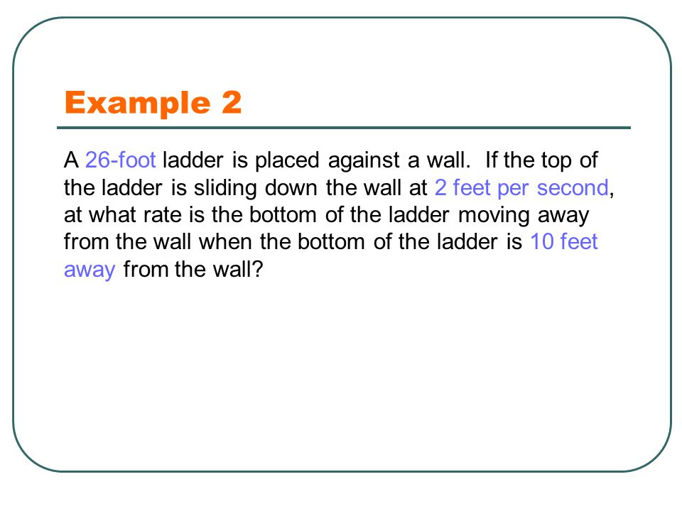 Example 2 A 26-foot ladder is placed against a wall.
