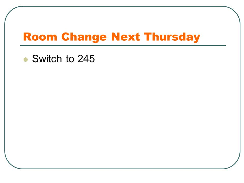 Room Change Next Thursday Switch to 245
