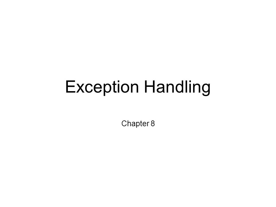 Exception Handling Chapter 8