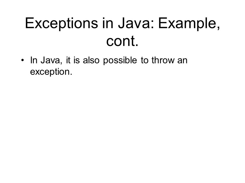 In Java, it is also possible to throw an exception.