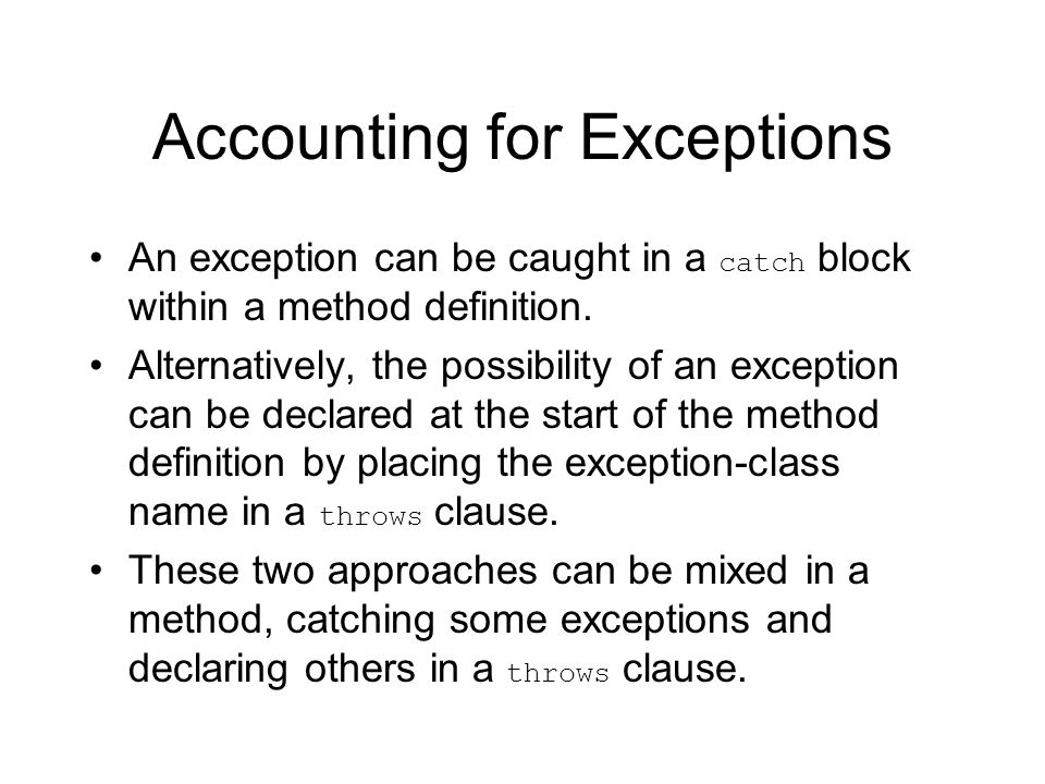 Accounting for Exceptions An exception can be caught in a catch block within a method definition.